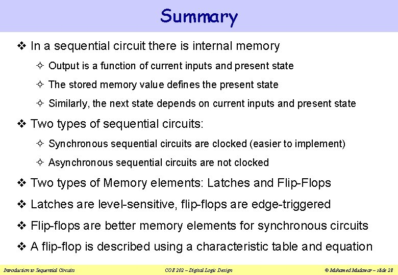 Summary v In a sequential circuit there is internal memory ² Output is a