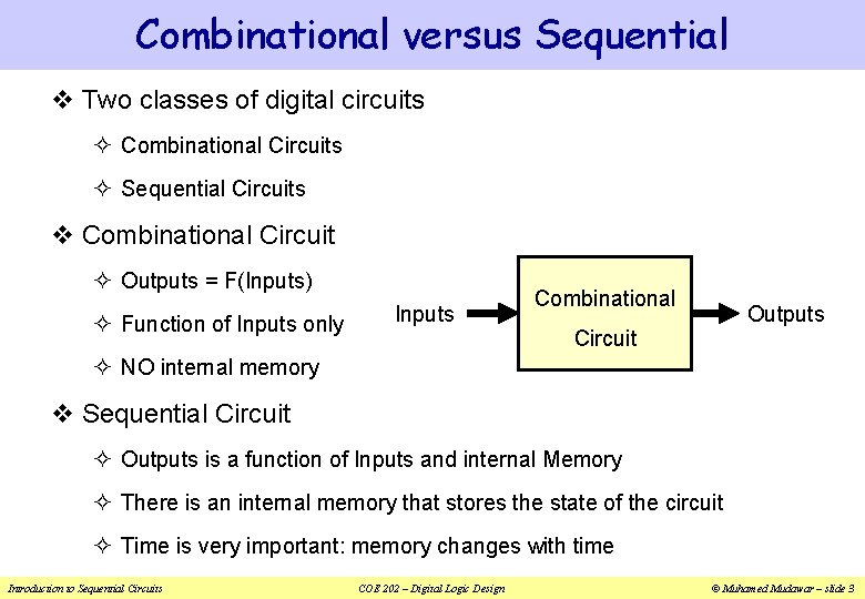 Combinational versus Sequential v Two classes of digital circuits ² Combinational Circuits ² Sequential