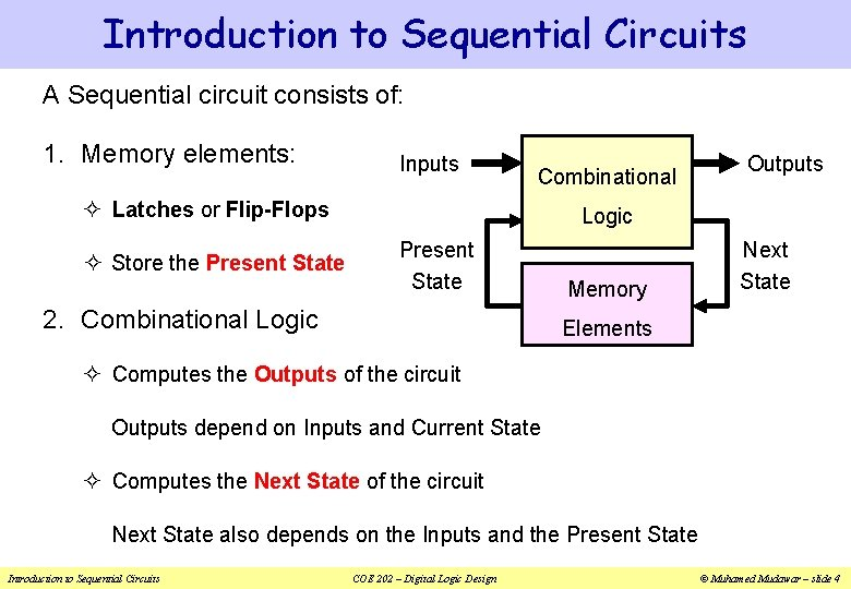 Introduction to Sequential Circuits A Sequential circuit consists of: 1. Memory elements: Inputs Combinational