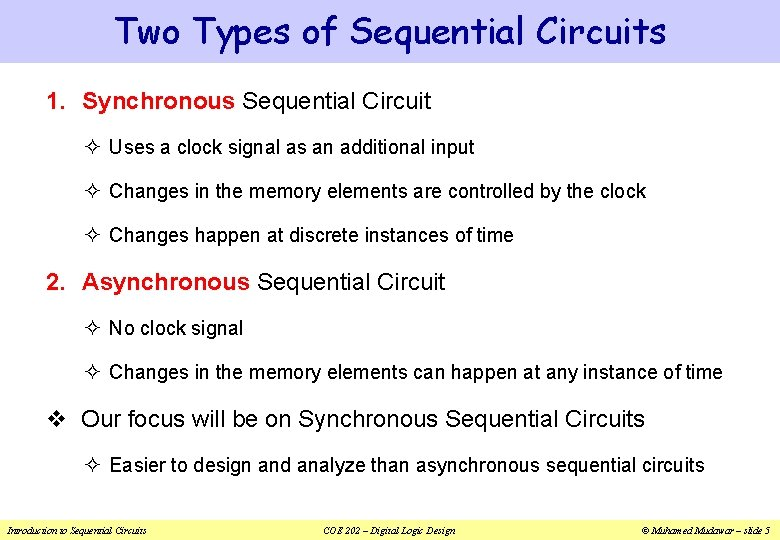 Two Types of Sequential Circuits 1. Synchronous Sequential Circuit ² Uses a clock signal