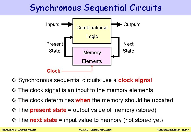 Synchronous Sequential Circuits Inputs Combinational Outputs Logic Present State Memory Next State Elements Clock