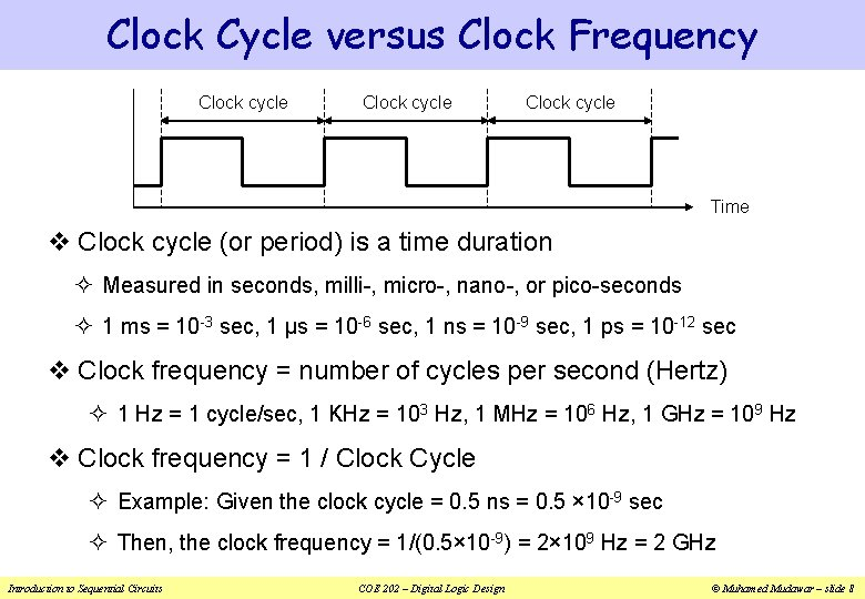 Clock Cycle versus Clock Frequency Clock cycle Time v Clock cycle (or period) is