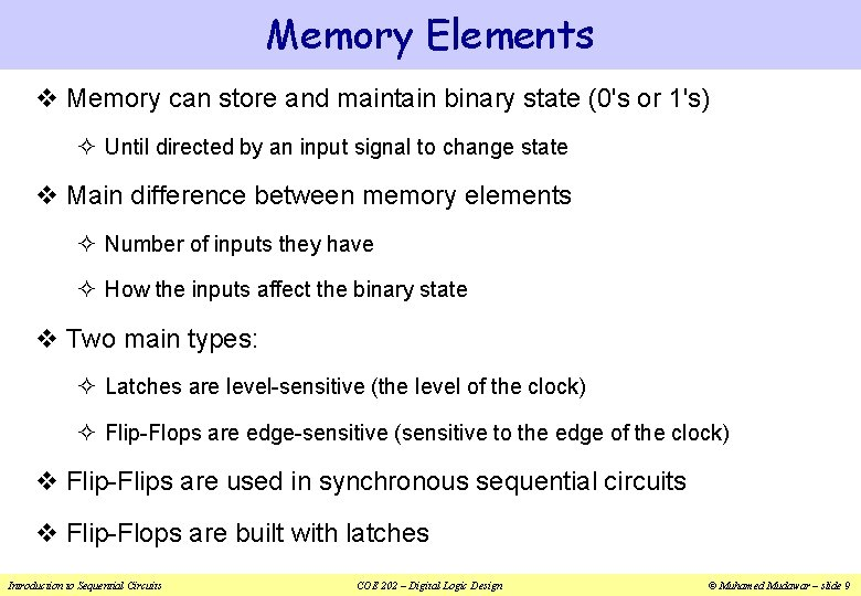 Memory Elements v Memory can store and maintain binary state (0's or 1's) ²