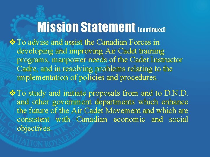 Mission Statement (continued) v To advise and assist the Canadian Forces in developing and