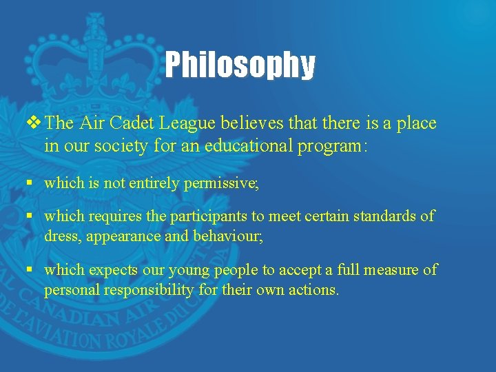 Philosophy v The Air Cadet League believes that there is a place in our