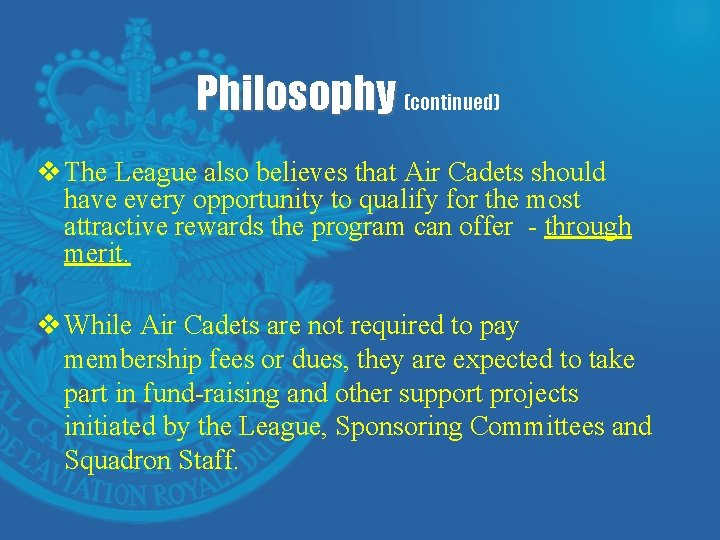 Philosophy (continued) v The League also believes that Air Cadets should have every opportunity
