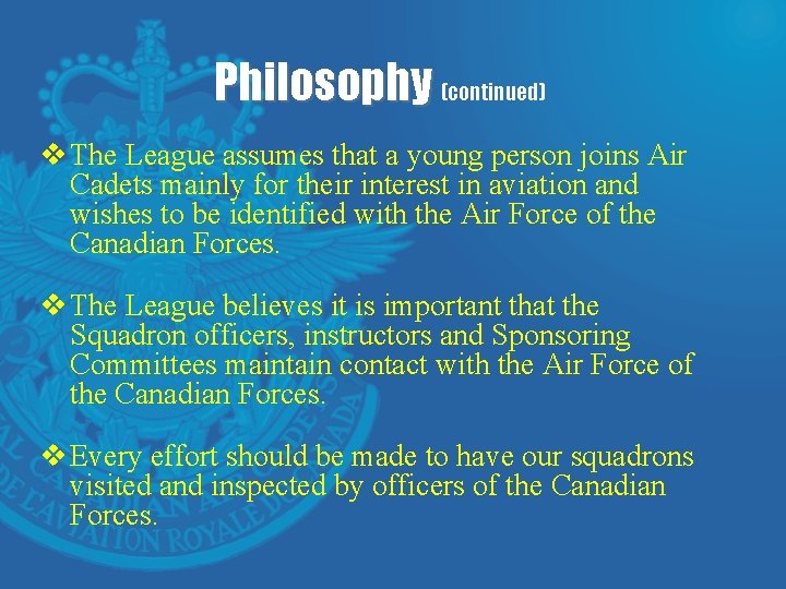 Philosophy (continued) v The League assumes that a young person joins Air Cadets mainly