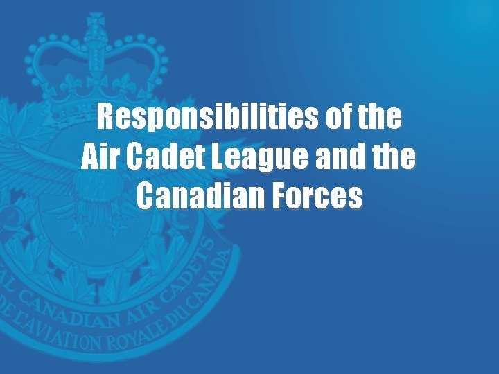 Responsibilities of the Air Cadet League and the Canadian Forces
