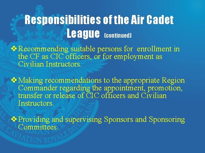 Responsibilities of the Air Cadet League (continued) v Recommending suitable persons for enrollment in
