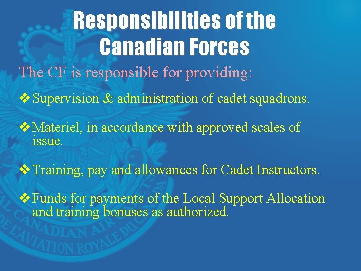 Responsibilities of the Canadian Forces The CF is responsible for providing: v Supervision &