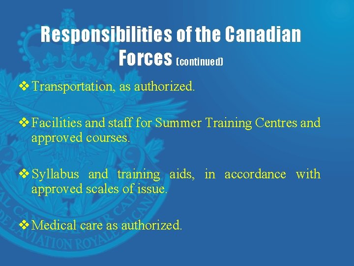 Responsibilities of the Canadian Forces (continued) v Transportation, as authorized. v Facilities and staff