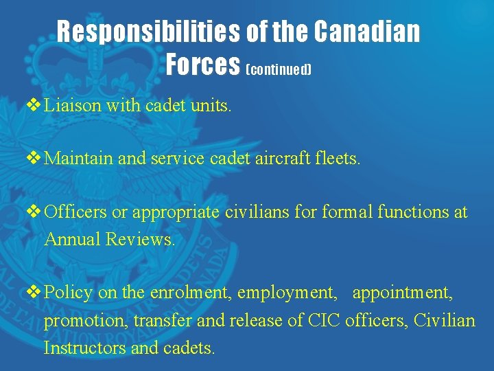 Responsibilities of the Canadian Forces (continued) v Liaison with cadet units. v Maintain and