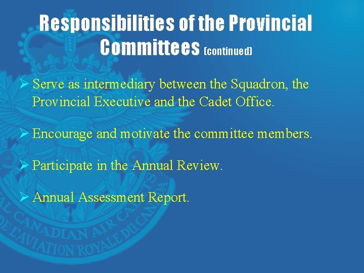 Responsibilities of the Provincial Committees (continued) Ø Serve as intermediary between the Squadron, the