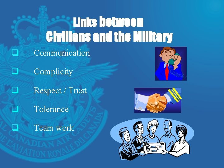 Links between Civilians and the Military q Communication q Complicity q Respect / Trust