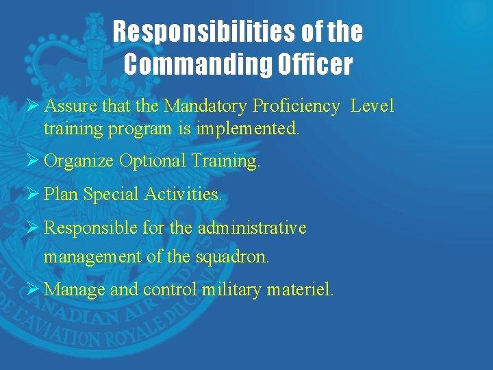 Responsibilities of the Commanding Officer Ø Assure that the Mandatory Proficiency Level training program