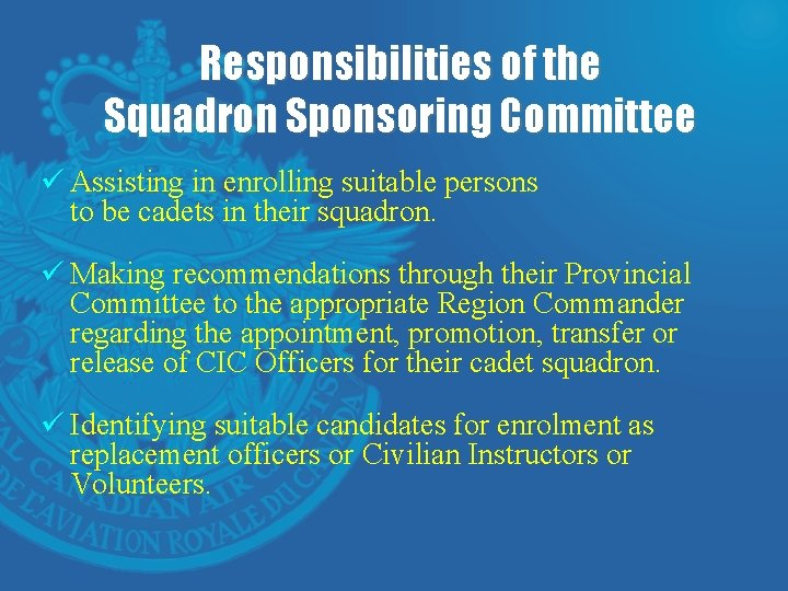 Responsibilities of the Squadron Sponsoring Committee ü Assisting in enrolling suitable persons to be
