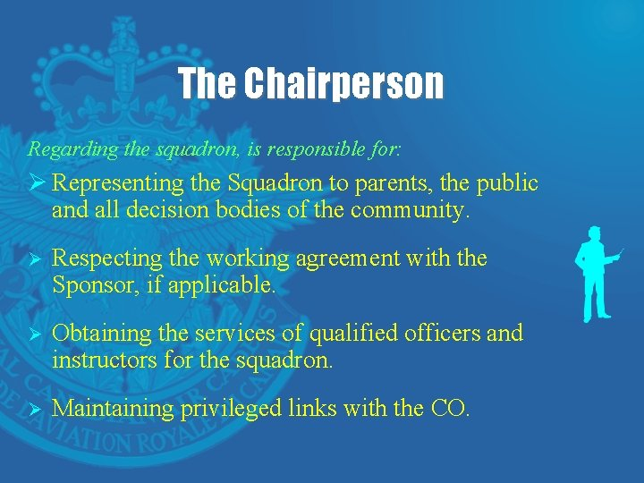 The Chairperson Regarding the squadron, is responsible for: Ø Representing the Squadron to parents,