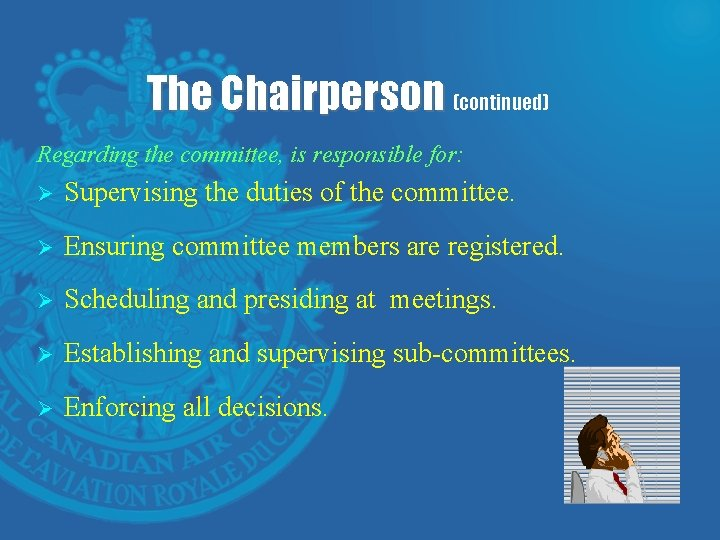 The Chairperson (continued) Regarding the committee, is responsible for: Ø Supervising the duties of