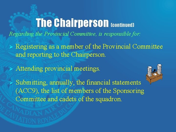 The Chairperson (continued) Regarding the Provincial Committee, is responsible for: Ø Registering as a