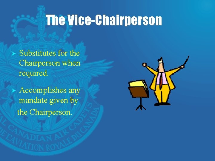 The Vice-Chairperson Ø Substitutes for the Chairperson when required. Ø Accomplishes any mandate given