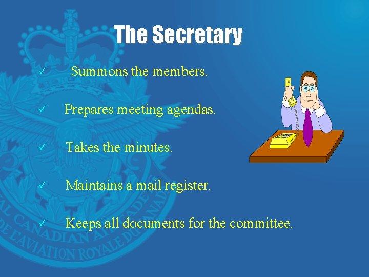 The Secretary ü Summons the members. ü Prepares meeting agendas. ü Takes the minutes.