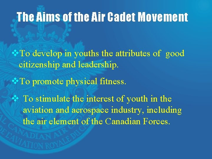 The Aims of the Air Cadet Movement v. To develop in youths the attributes