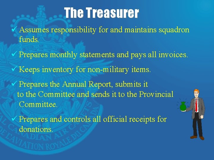 The Treasurer ü Assumes responsibility for and maintains squadron funds. ü Prepares monthly statements