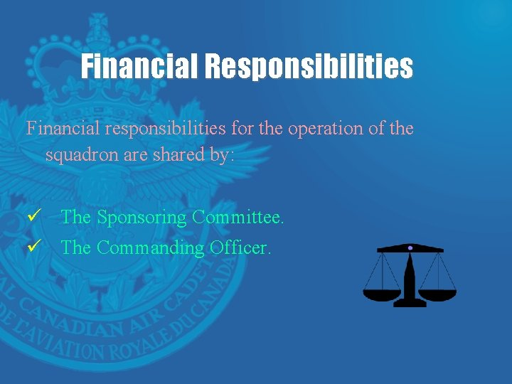 Financial Responsibilities Financial responsibilities for the operation of the squadron are shared by: ü