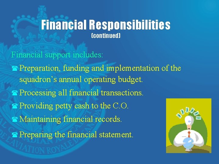 Financial Responsibilities (continued) Financial support includes: ( Preparation, funding and implementation of the squadron's