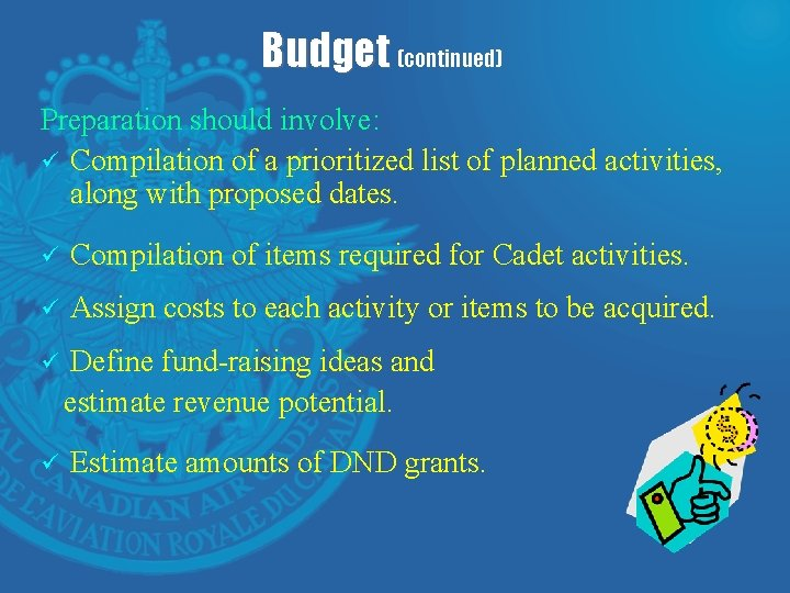 Budget (continued) Preparation should involve: ü Compilation of a prioritized list of planned activities,