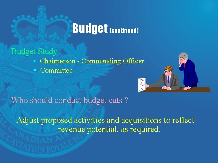 Budget (continued) Budget Study § Chairperson - Commanding Officer § Committee Who should conduct