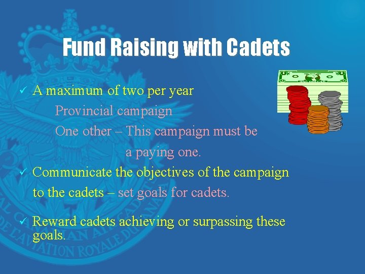 Fund Raising with Cadets ü ü ü A maximum of two per year Provincial