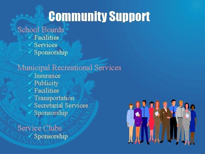 Community Support School Boards ü Facilities ü Services ü Sponsorship Municipal Recreational Services ü