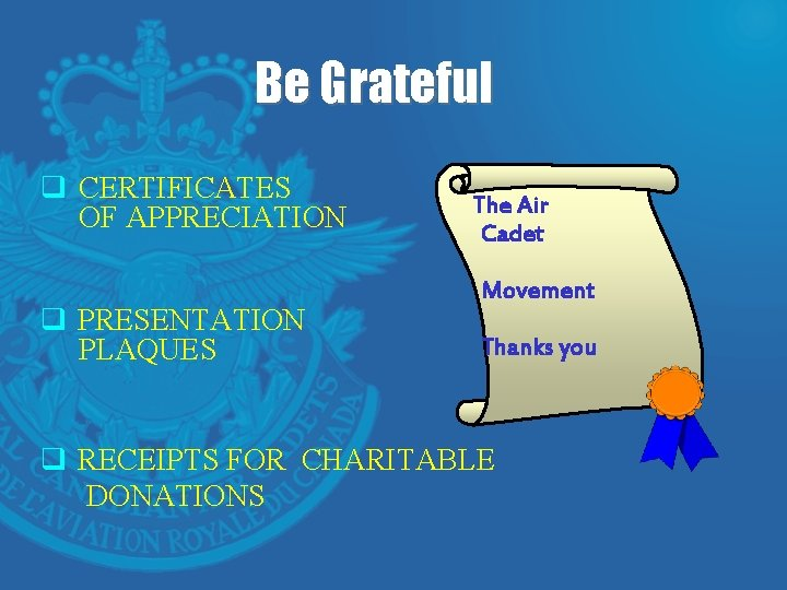 Be Grateful q CERTIFICATES OF APPRECIATION q PRESENTATION PLAQUES The Air Cadet Movement Thanks