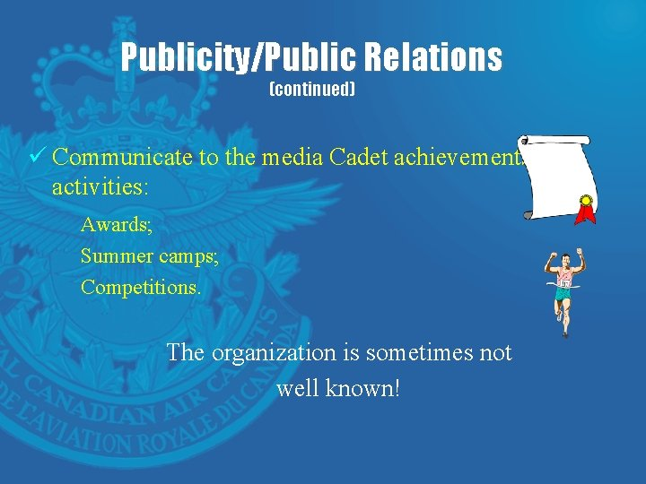 Publicity/Public Relations (continued) ü Communicate to the media Cadet achievements and activities: Awards; Summer