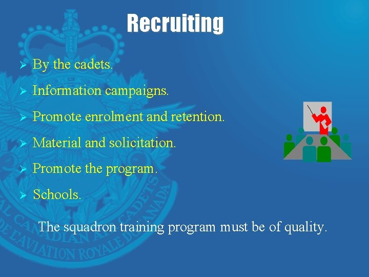 Recruiting Ø By the cadets. Ø Information campaigns. Ø Promote enrolment and retention. Ø