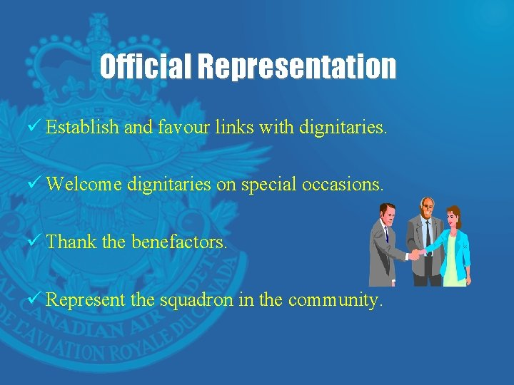 Official Representation ü Establish and favour links with dignitaries. ü Welcome dignitaries on special