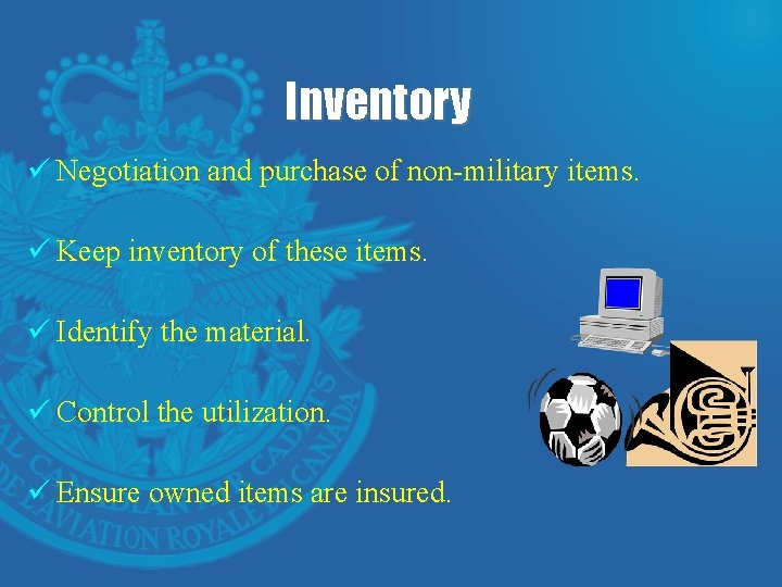 Inventory ü Negotiation and purchase of non-military items. ü Keep inventory of these items.
