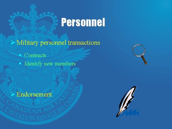 Personnel Ø Military personnel transactions § Contracts § Identify new members Ø Endorsement