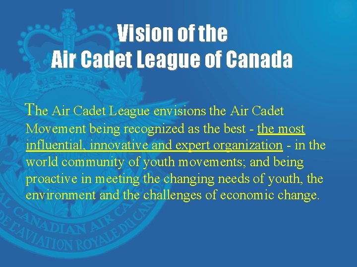 Vision of the Air Cadet League of Canada The Air Cadet League envisions the