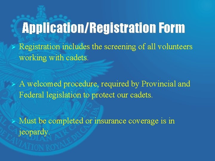 Application/Registration Form Ø Registration includes the screening of all volunteers working with cadets. Ø