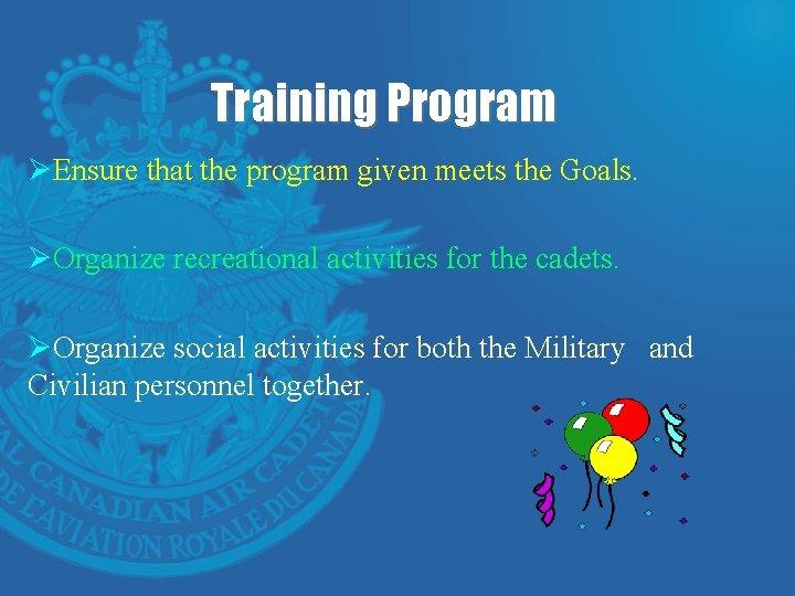 Training Program ØEnsure that the program given meets the Goals. ØOrganize recreational activities for