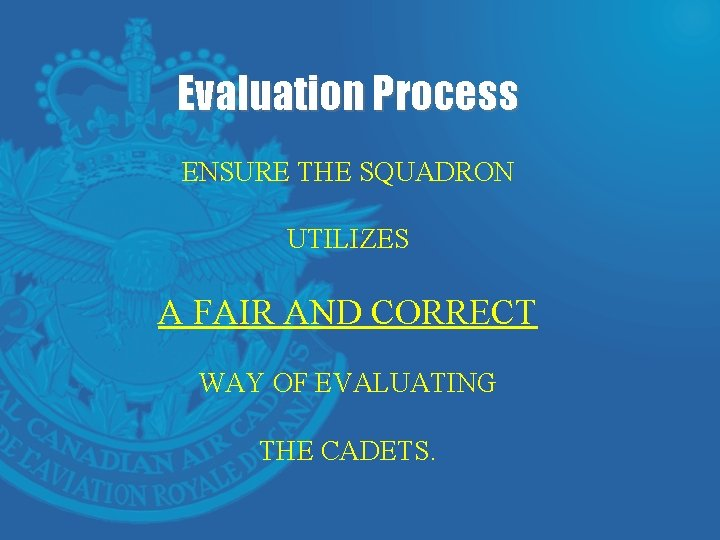Evaluation Process ENSURE THE SQUADRON UTILIZES A FAIR AND CORRECT WAY OF EVALUATING THE
