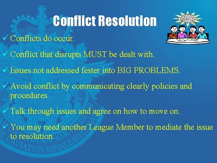 Conflict Resolution ü Conflicts do occur. ü Conflict that disrupts MUST be dealt with.