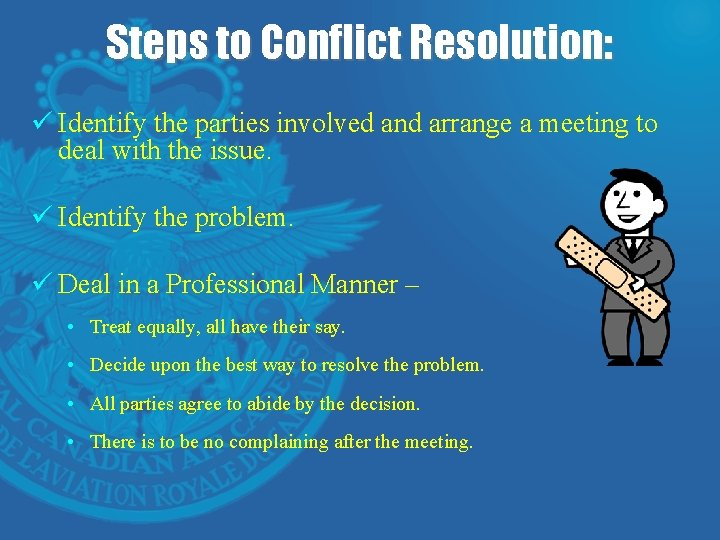 Steps to Conflict Resolution: ü Identify the parties involved and arrange a meeting to