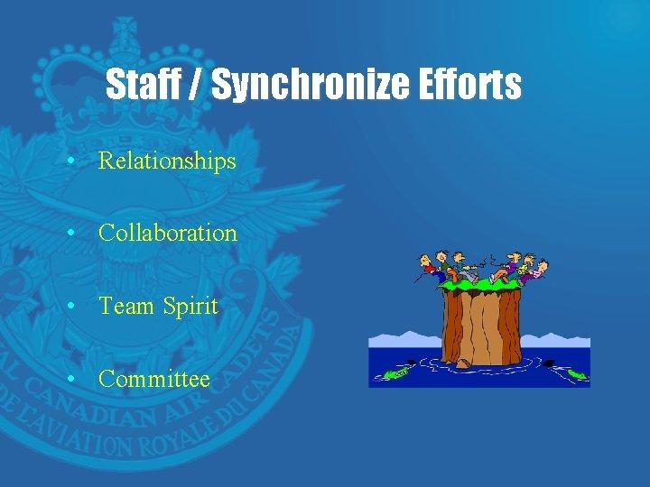 Staff / Synchronize Efforts • Relationships • Collaboration • Team Spirit • Committee