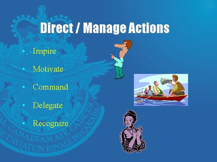 Direct / Manage Actions • Inspire • Motivate • Command • Delegate • Recognize