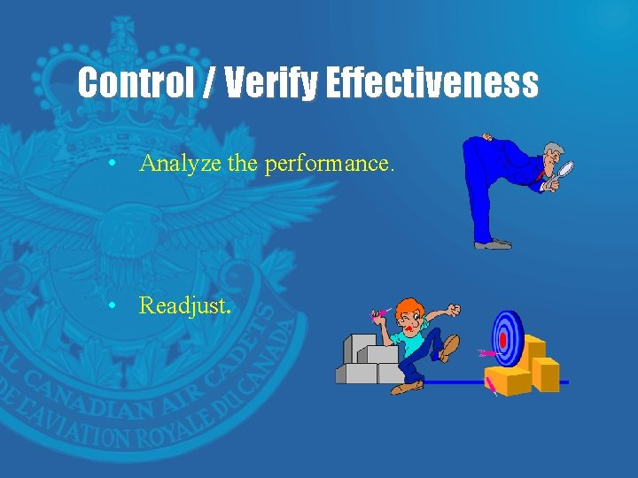 Control / Verify Effectiveness • Analyze the performance. • Readjust.