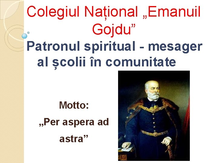 "Colegiul Național ""Emanuil Gojdu"" Patronul spiritual - mesager al școlii în comunitate Motto: ""Per"