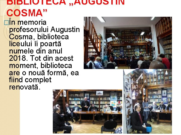 """BIBLIOTECA """"AUGUSTIN COSMA"""" �În memoria profesorului Augustin Cosma, biblioteca liceului îi poartă numele din"""